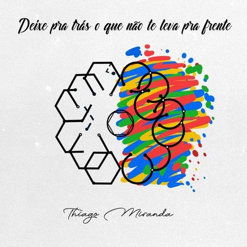 Deixe Pra Trás o Que Não Te Leva Pra Frente by Thiago Miranda