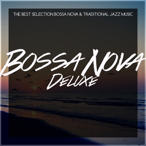Bossa Nova Deluxe (The Best Selection Bossa Nova & Traditional Jazz Music) by Various Artists