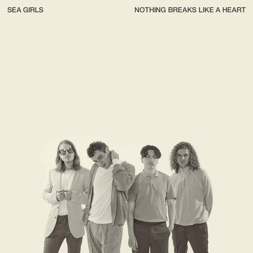 Nothing Breaks Like A Heart von Sea Girls