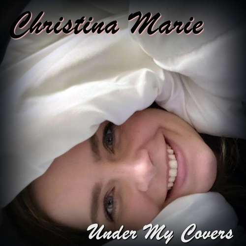 Under My Covers by Christina Marie