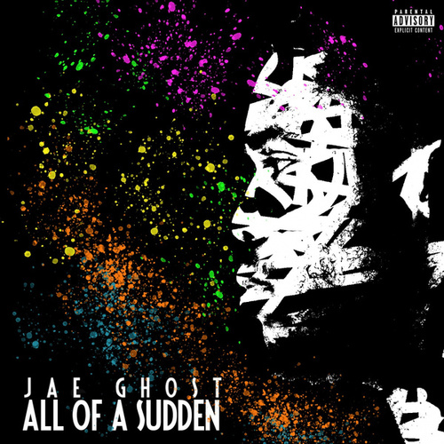 All Of A Sudden by Jae Ghost
