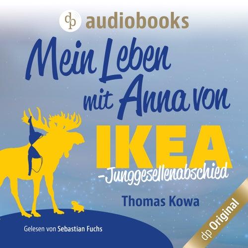 Mein Leben mit Anna von IKEA - Junggesellenabschied - Anna von IKEA-Reihe, Band 3 (Ungekürzt) von Thomas Kowa