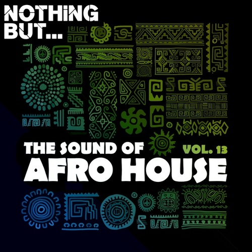 Nothing But... The Sound of Afro House, Vol. 13 by Various Artists