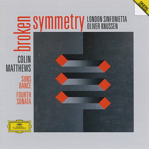 Matthews: Fourth Sonata For Orchestra ; Suns Dance For 10 Players; Broken Symmetry For Orchestra by London Sinfonietta