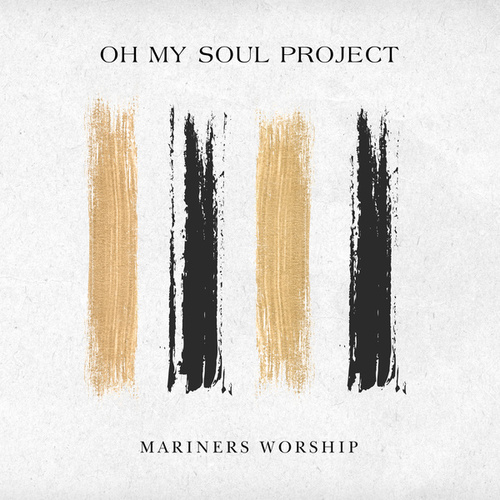 Oh My Soul Project by Mariners Worship