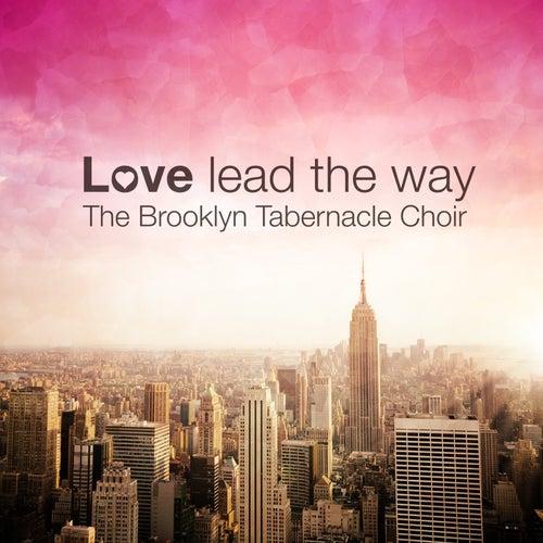 Love Lead the Way by The Brooklyn Tabernacle Choir