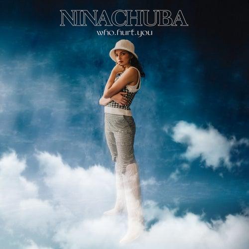Who Hurt You de Nina Chuba
