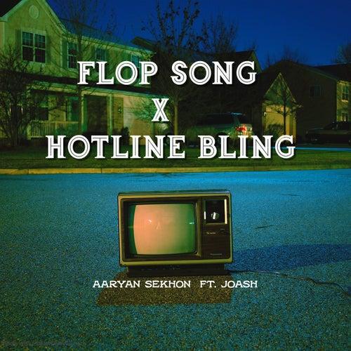 Flop Song x Hotline Bling by Aaryan Sekhon