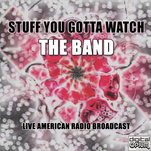Stuff You Gotta Watch (Live) by The Band