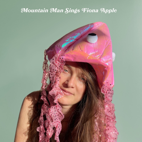Sings Fiona Apple by Mountain Man
