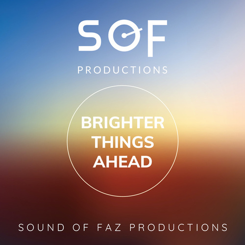 Brighter Things Ahead by Sound of Faz Productions