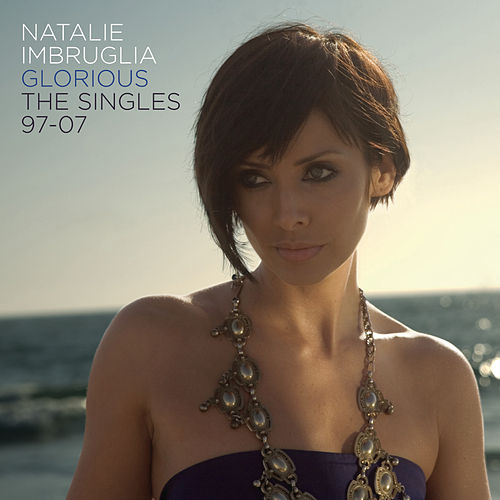 Glorious: The Singles 97-07 de Natalie Imbruglia