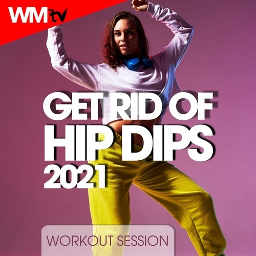 Get Rid Of Hip Dips 2021 Workout Session (60 Minutes Non-Stop Mixed Compilation for Fitness & Workout 128 Bpm / 32 Count) de Workout Music Tv