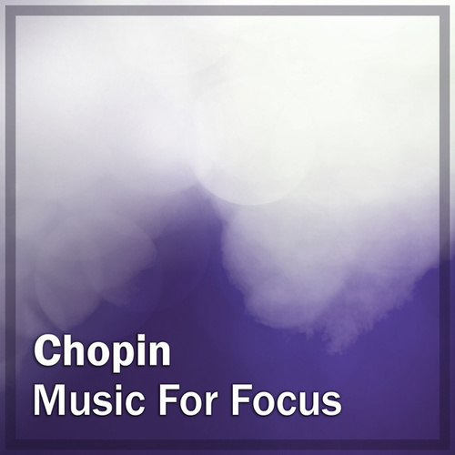 Chopin: Music for Focus by Frédéric Chopin