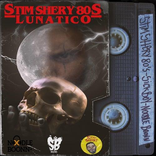 Lunatico (feat. Sick BOY, Noodle Boonn & Joaquin Gomez) von Stim Shery 80s