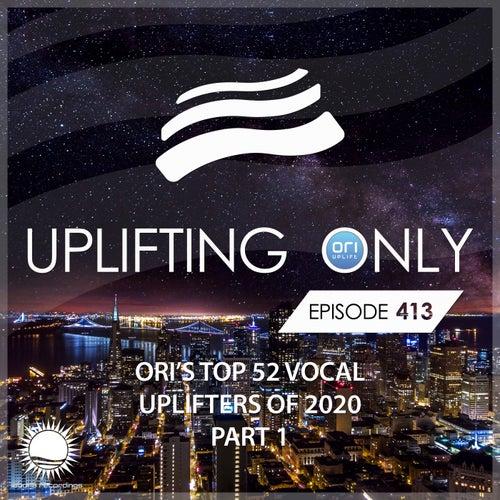 Uplifting Only 413: No-Talking Version: Ori's Top 52 Vocal Uplifters of 2020 - Part 1 van Ori Uplift