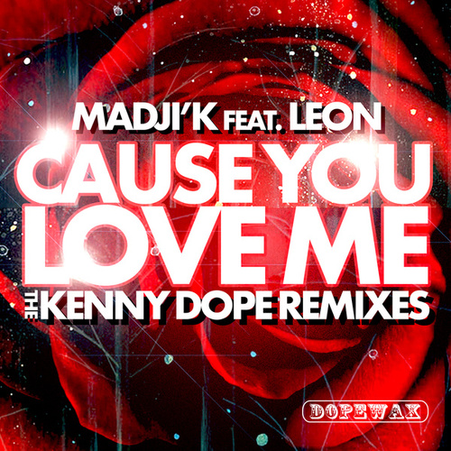 Cause You Love Me (The Kenny Dope Remixes) by Madji'k