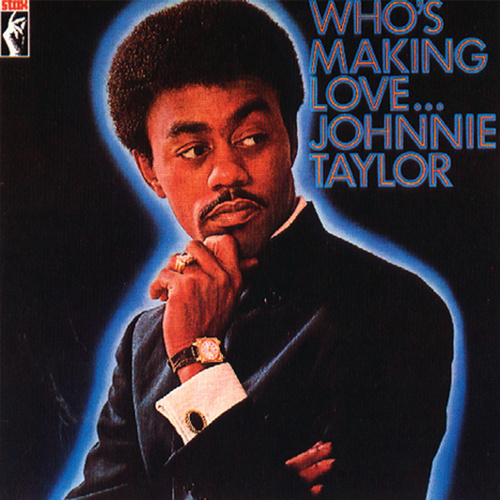 Who's Making Love... von Johnnie Taylor