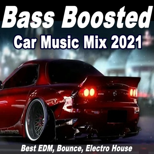 Bass Boosted Car Music Mix 2021 (Best EDM, Bounce, Electro House) de Various Artists