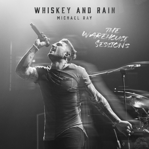 Whiskey And Rain (The Warehouse Sessions) by Michael Ray