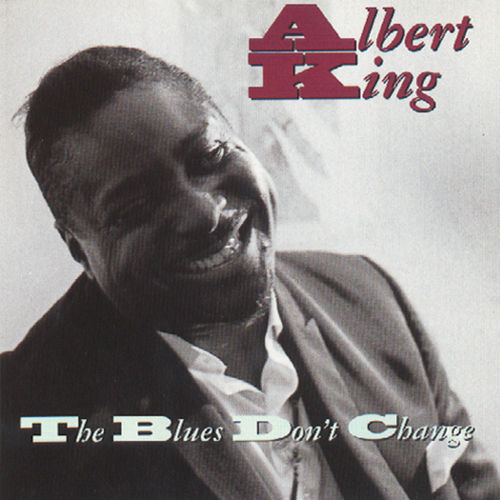 The Blues Don't Change by Albert King