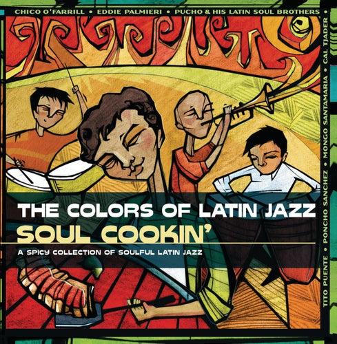 The Colors Of Latin Jazz: Soul Cookin' de Various Artists
