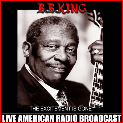 The Excitement Is Gone (Live) by B.B. King