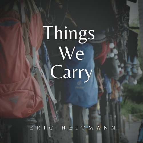 Things We Carry by Eric Heitmann