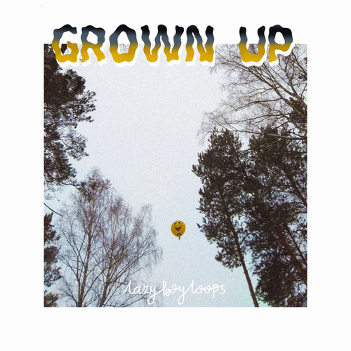 Grown Up by Lazyboyloops