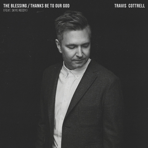 The Blessing / Thanks Be To Our God by Travis Cottrell