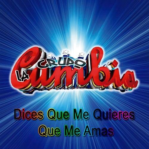 Dices Que Me Quieres Que Me Amas by Grupo La Cumbia