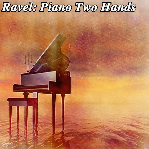 Ravel: Piano Two Hands by Maurice Ravel