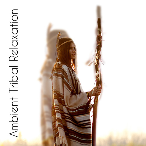 Ambient Tribal Relaxation – Collection of Unique Spiritual Sounds, Native Music Consort, Shamanic Spells, Magic de Ambient Music Therapy
