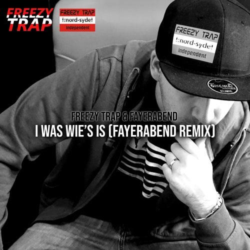 I was wie's is (Fayerabend Remix) by Freezy Trap