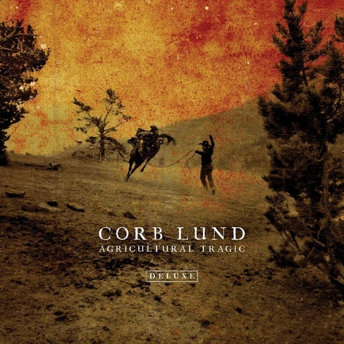 Agricultural Tragic (Deluxe) by Corb Lund