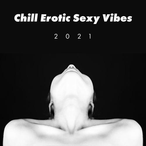 Chill Erotic Sexy Vibes 2021 von Ibiza Chill Out