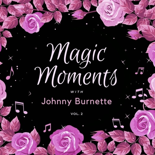 Magic Moments with Johnny Burnette, Vol. 2 by Johnny Burnette