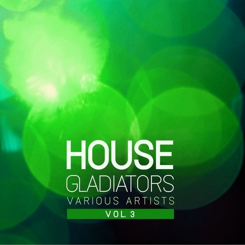 House Gladiators, Vol. 3 by Various Artists