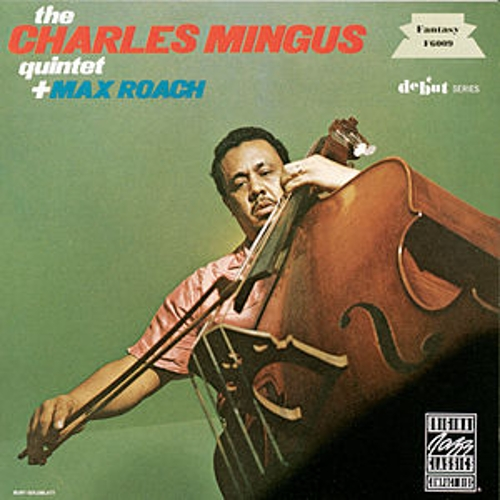 The Charles Mingus Quintet Plus Max Roach (Live) by Charles Mingus