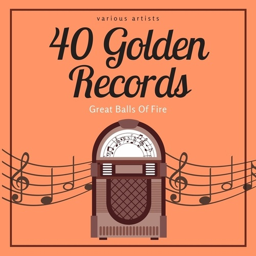 Great Balls of Fire (40 Golden Records) by Various Artists