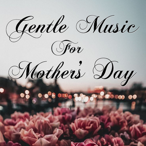 Gentle Music For Mother's Day von Royal Philharmonic Orchestra