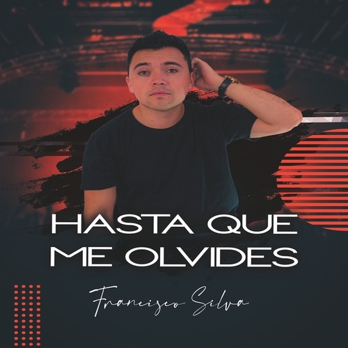 Hasta Que Me Olvides de Francisco Silva