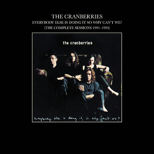 Everybody Else Is Doing It, So Why Can't We? (The Complete Sessions 1991-1993) von The Cranberries