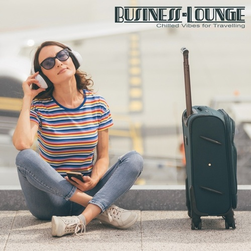 Business-Lounge: Chilled Vibes for Traveling von Various Artists