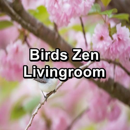 Birds Zen Livingroom by Nature Bird Sounds