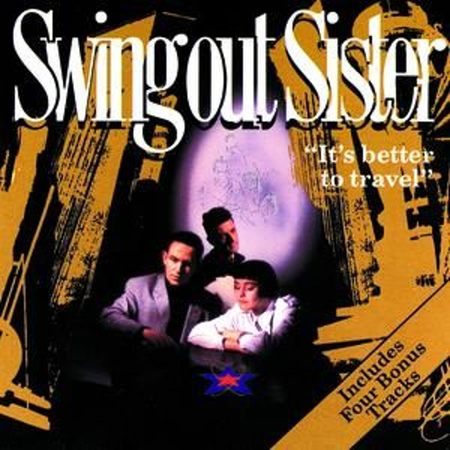 It's Better To Travel by Swing Out Sister