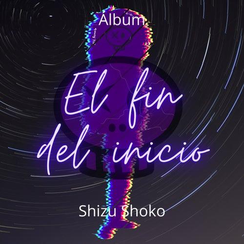 El fin del inicio (Extended Version) by Shizu Shoko
