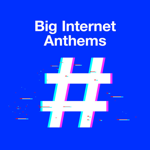 Big Internet Anthems by Various Artists