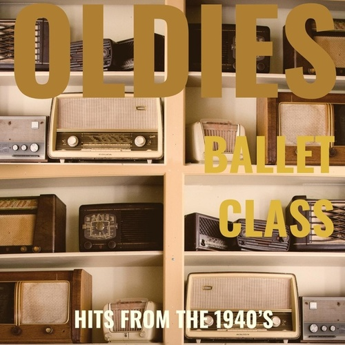 Oldies Ballet Class: Hits from the 1940's von Trisha Wolf