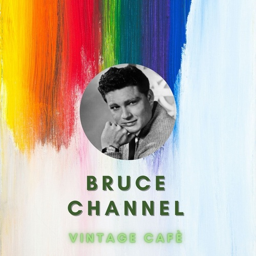 Bruce Channel - Vintage Cafè by Bruce Channel
